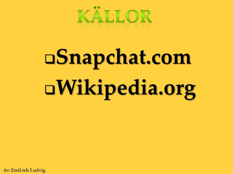 Källor Snapchat.com Wikipedia.org Av: Emil och Ludvig