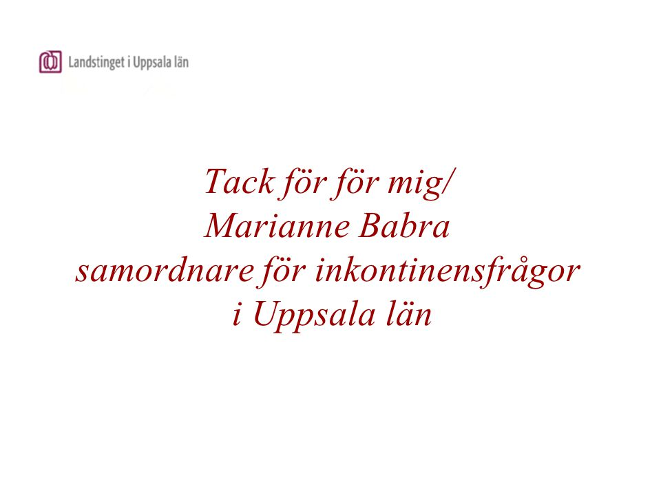 Tack för för mig/ Marianne Babra samordnare för inkontinensfrågor i Uppsala län