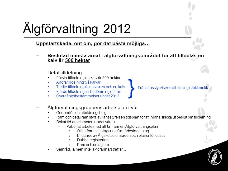 } Älgförvaltning 2012 Uppstartskede, ont om, gör det bästa möjliga…