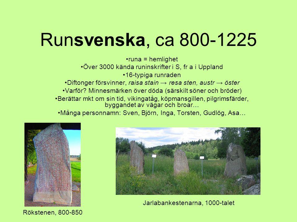Runsvenska, ca 800-1225 runa = hemlighet
