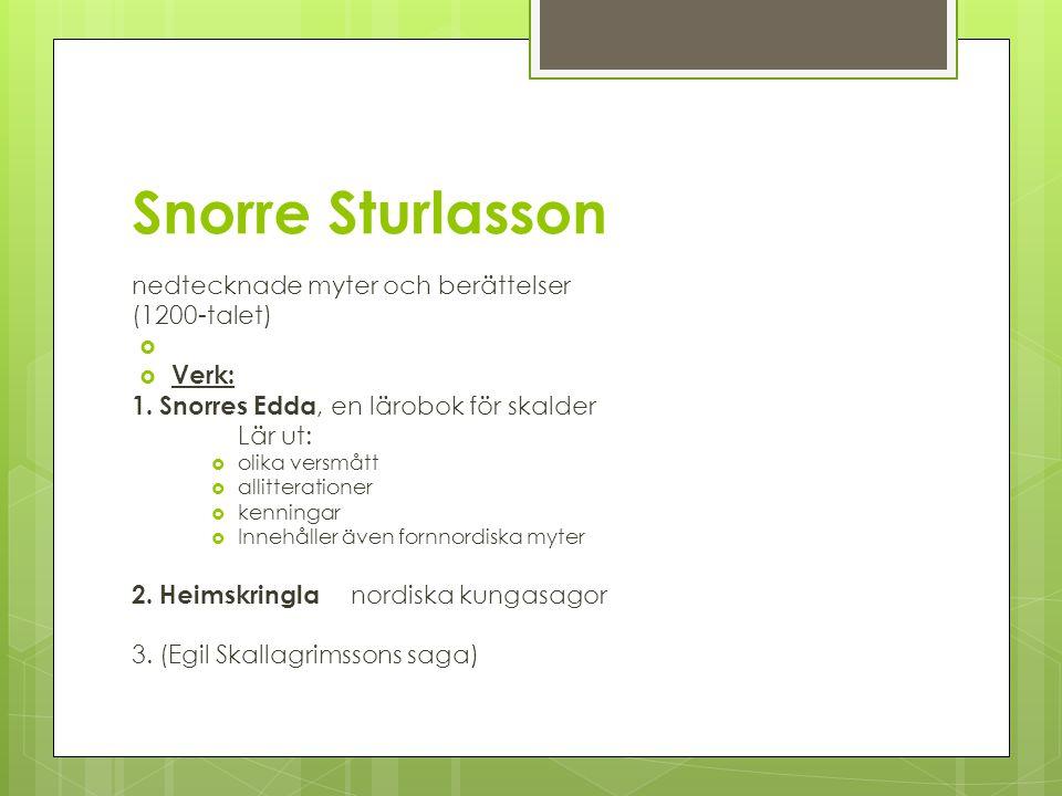 Snorre Sturlasson nedtecknade myter och berättelser (1200-talet) Verk: