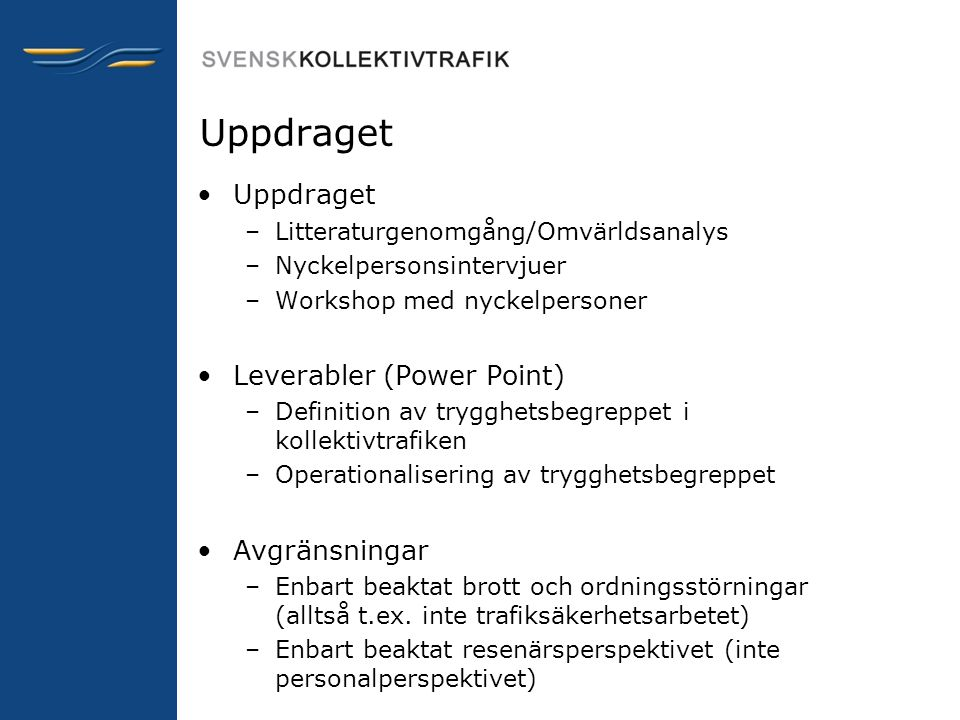 Uppdraget Uppdraget Leverabler (Power Point) Avgränsningar