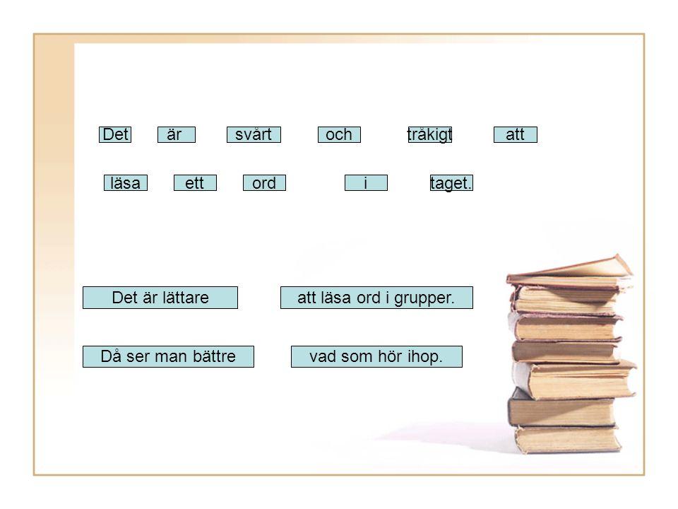 Det är. svårt. och. tråkigt. att. läsa. ett. ord. i. taget. Det är lättare. att läsa ord i grupper.