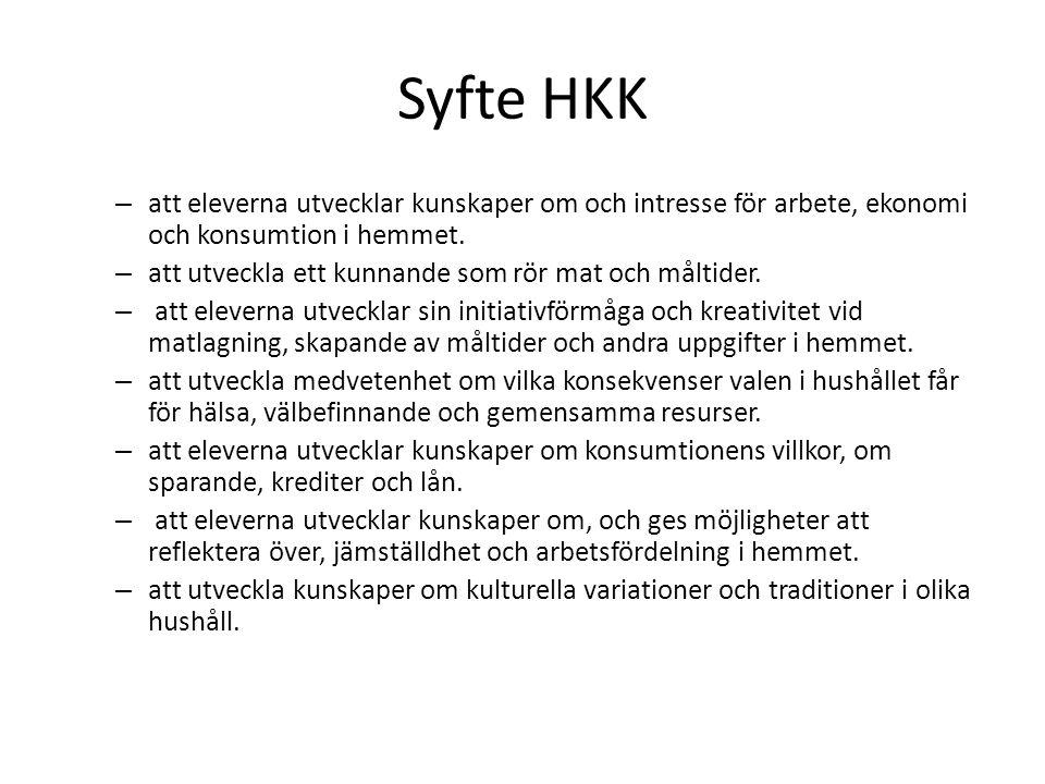 Syfte HKK att eleverna utvecklar kunskaper om och intresse för arbete, ekonomi och konsumtion i hemmet.