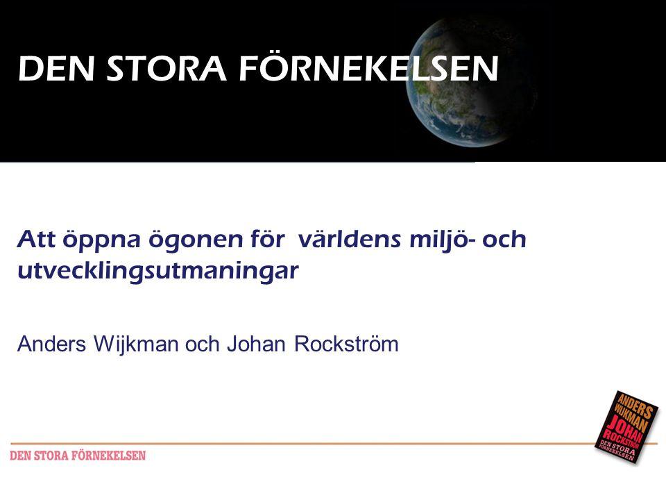 DEN STORA FÖRNEKELSEN Att öppna ögonen för världens miljö- och utvecklingsutmaningar. Anders Wijkman och Johan Rockström.