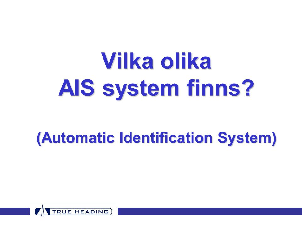 Vilka olika AIS system finns (Automatic Identification System)