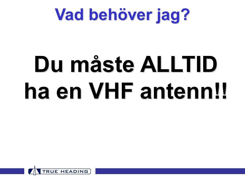 Du måste ALLTID ha en VHF antenn!!