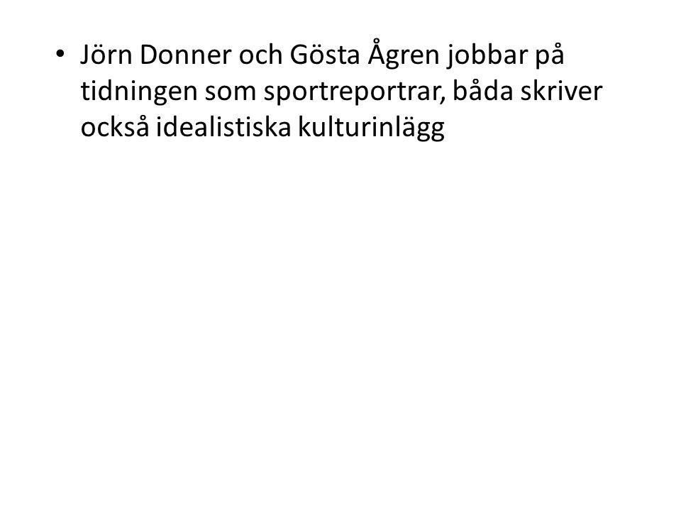 Jörn Donner och Gösta Ågren jobbar på tidningen som sportreportrar, båda skriver också idealistiska kulturinlägg