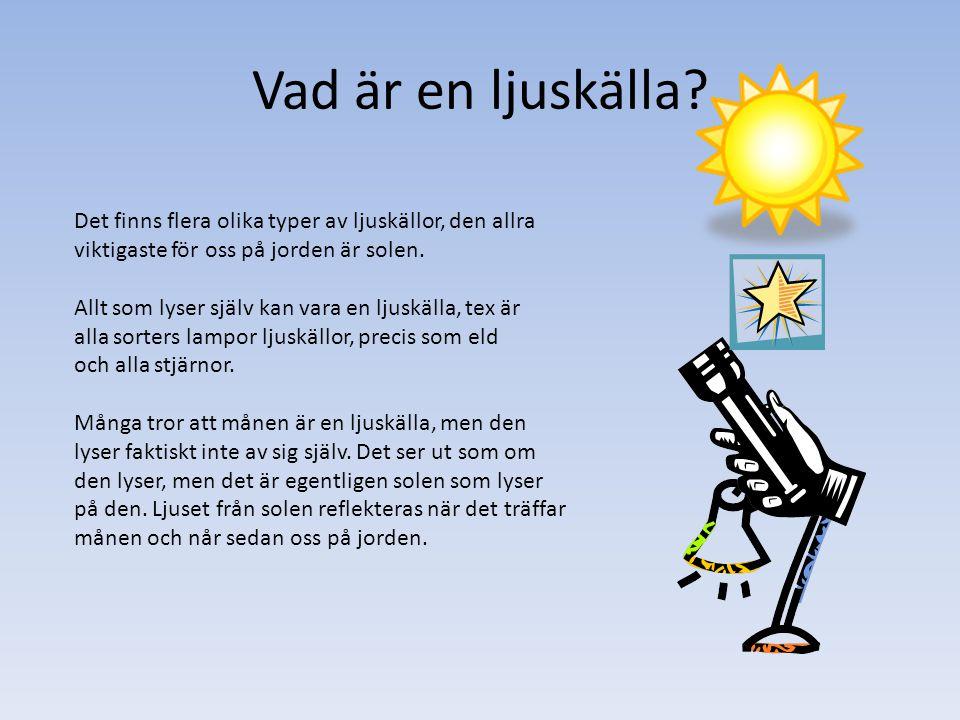 Vad är en ljuskälla Det finns flera olika typer av ljuskällor, den allra. viktigaste för oss på jorden är solen.