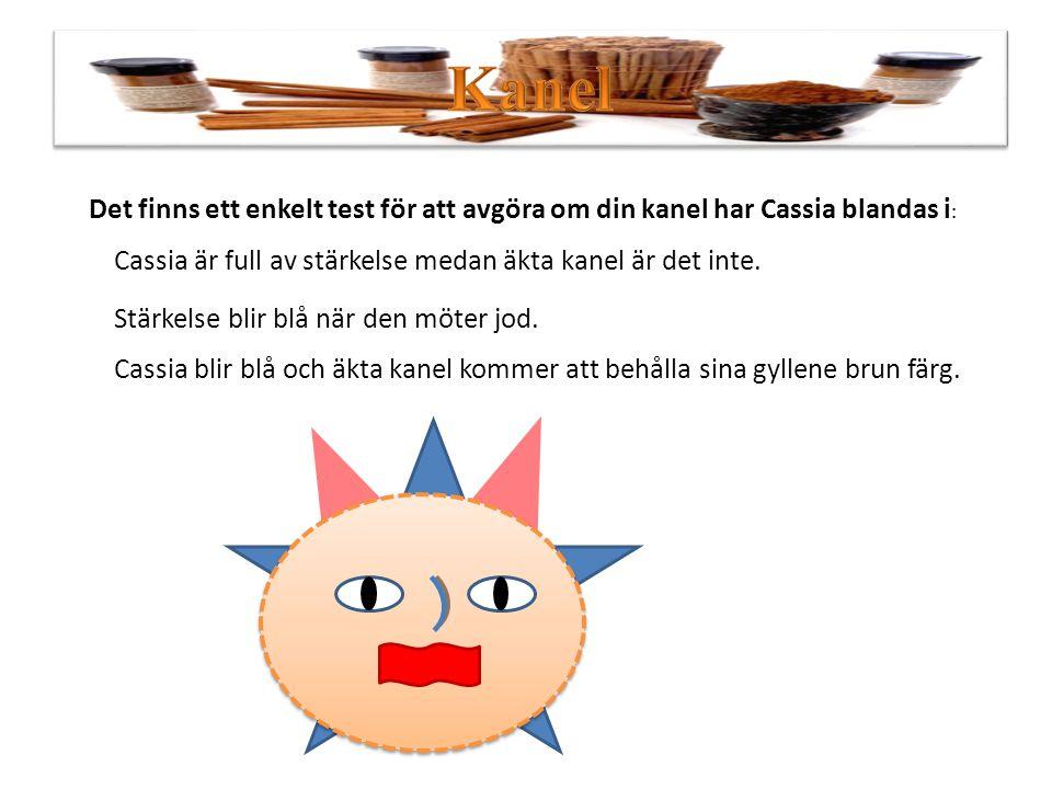 Kanel Det finns ett enkelt test för att avgöra om din kanel har Cassia blandas i: Cassia är full av stärkelse medan äkta kanel är det inte.