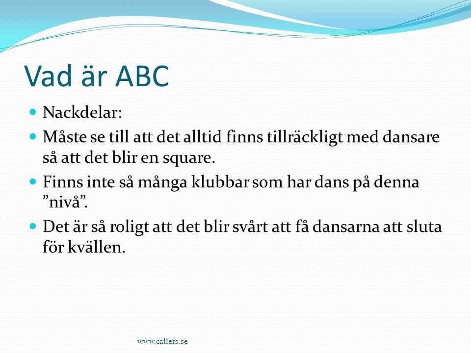 Vad är ABC Nackdelar: Måste se till att det alltid finns tillräckligt med dansare så att det blir en square.