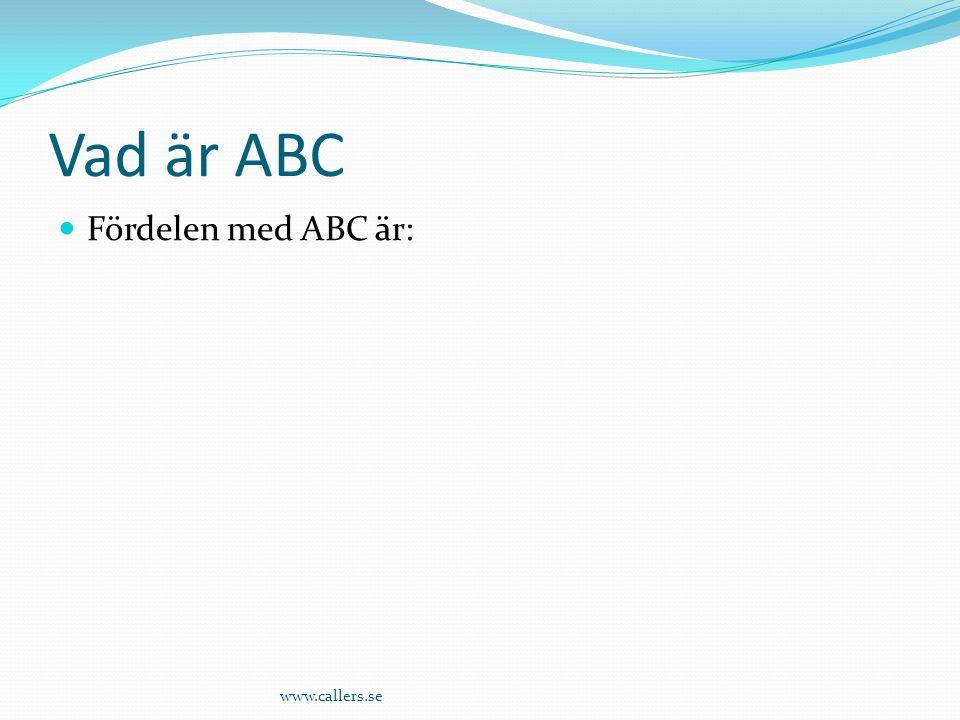 Vad är ABC Fördelen med ABC är: www.callers.se