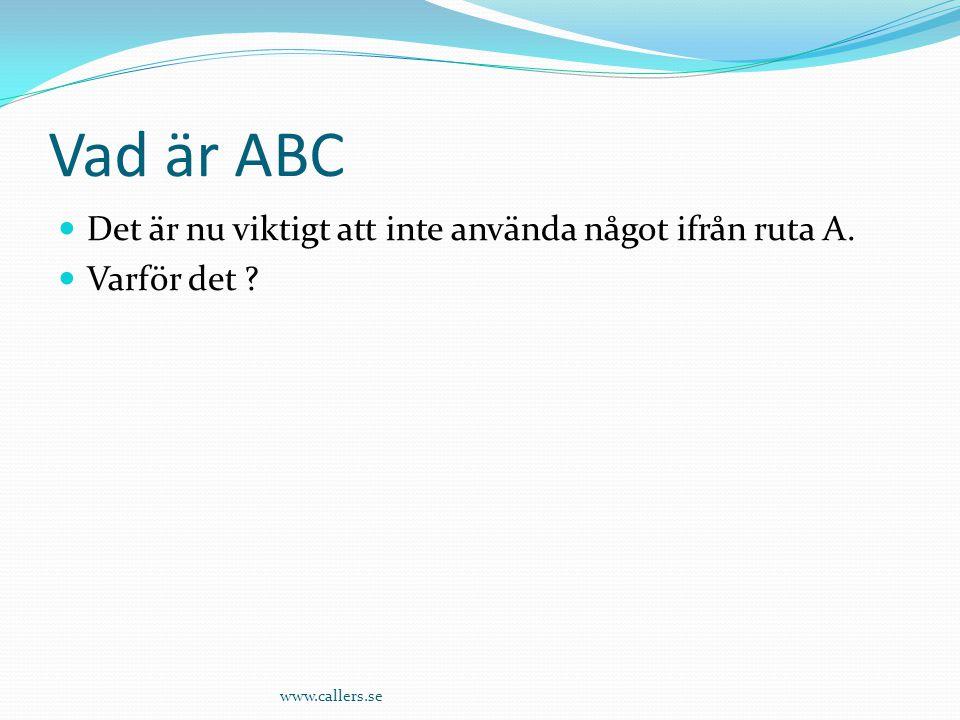 Vad är ABC Det är nu viktigt att inte använda något ifrån ruta A.