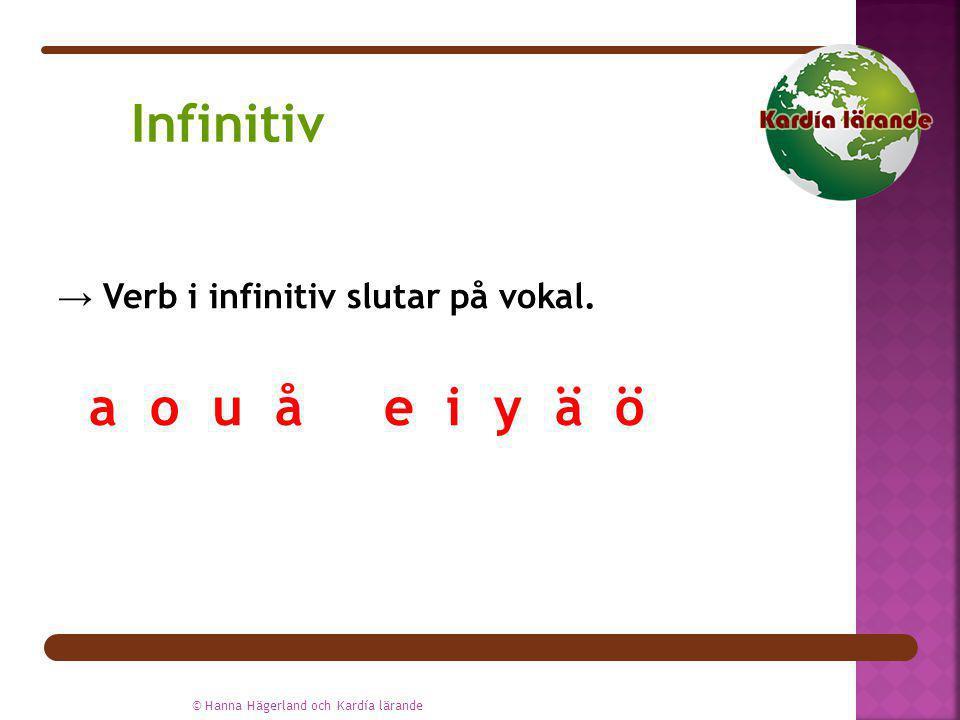 Infinitiv → Verb i infinitiv slutar på vokal. a o u å e i y ä ö