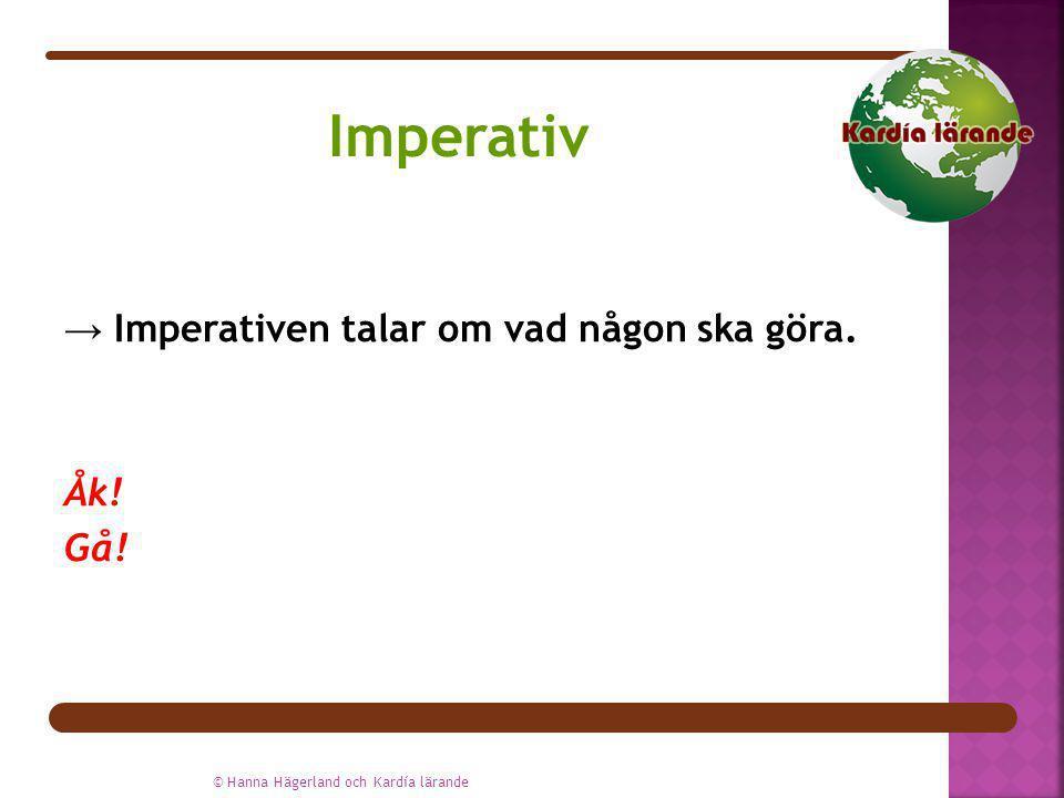 Imperativ → Imperativen talar om vad någon ska göra. Åk! Gå!