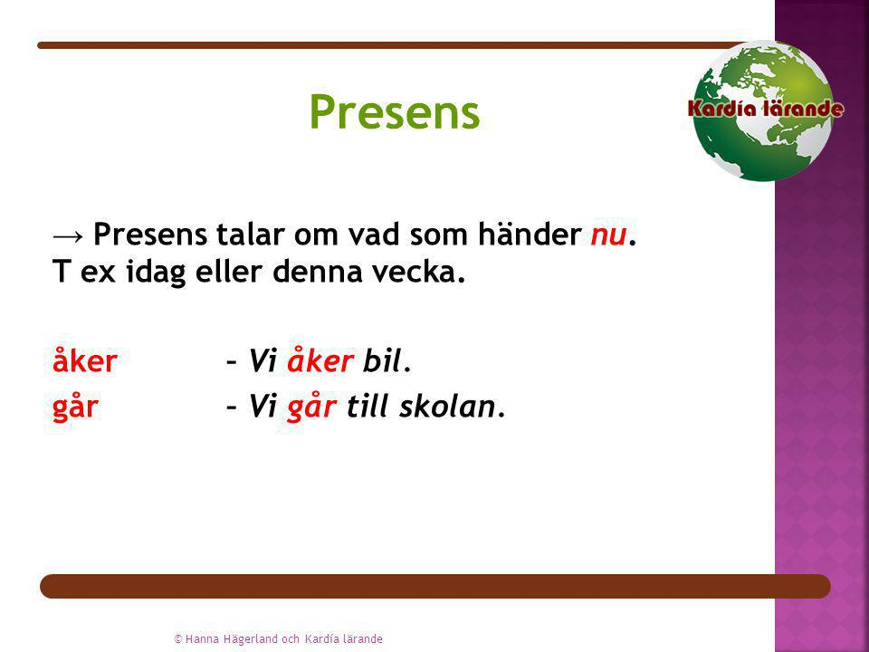 Presens → Presens talar om vad som händer nu. T ex idag eller denna vecka. åker – Vi åker bil. går – Vi går till skolan.