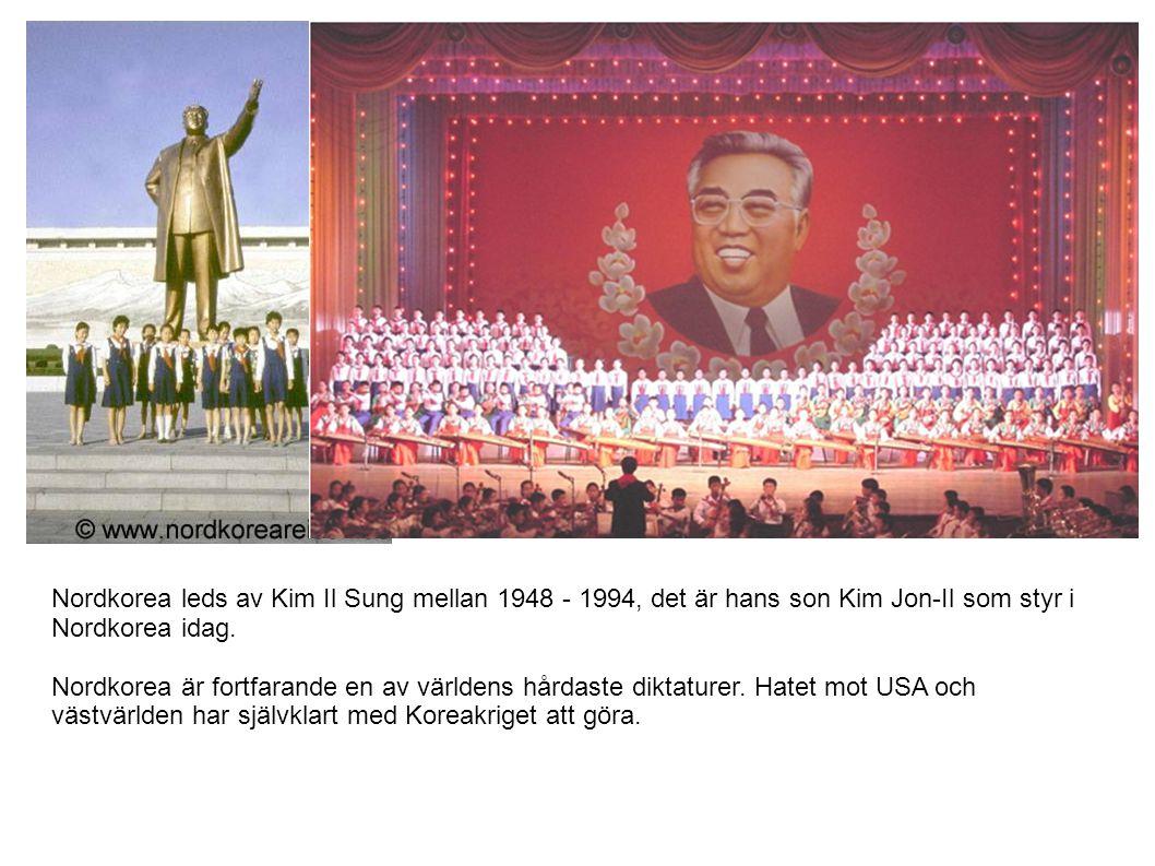 Nordkorea leds av Kim Il Sung mellan 1948 - 1994, det är hans son Kim Jon-Il som styr i Nordkorea idag.