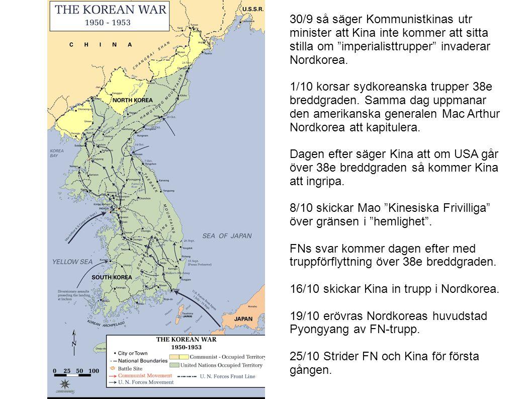 30/9 så säger Kommunistkinas utr minister att Kina inte kommer att sitta stilla om imperialisttrupper invaderar Nordkorea.