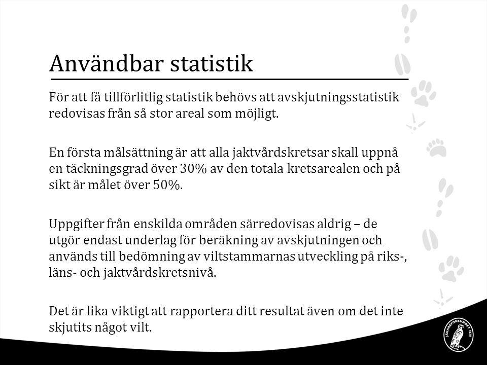 Användbar statistik För att få tillförlitlig statistik behövs att avskjutningsstatistik redovisas från så stor areal som möjligt.