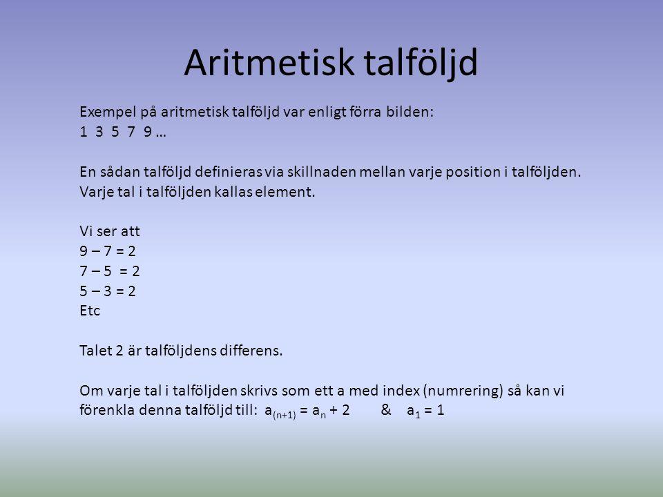 Aritmetisk talföljd Exempel på aritmetisk talföljd var enligt förra bilden: 1 3 5 7 9 …