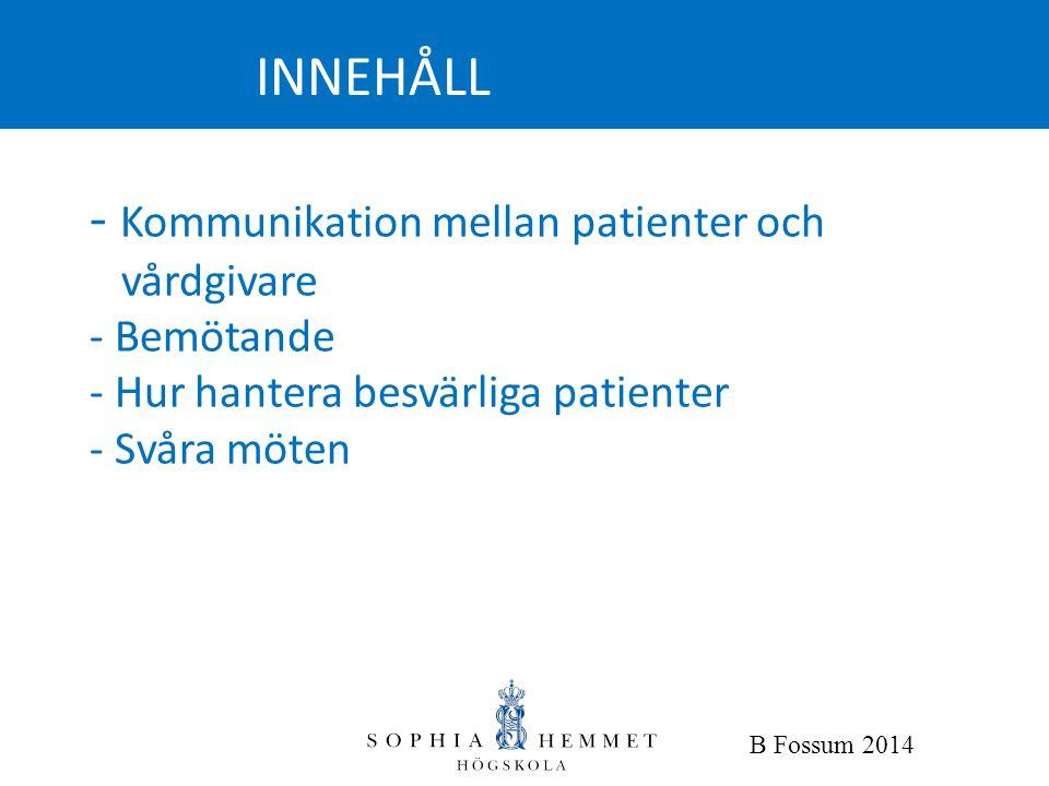 INNEHÅLL - Kommunikation mellan patienter och vårdgivare - Bemötande - Hur hantera besvärliga patienter - Svåra möten.