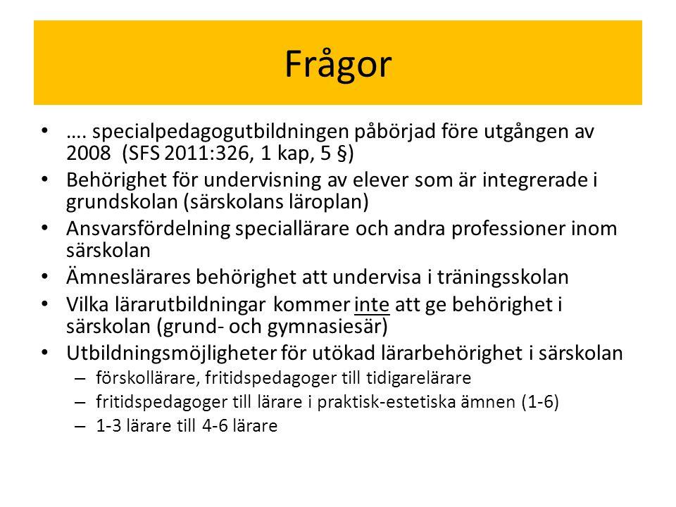 Frågor …. specialpedagogutbildningen påbörjad före utgången av 2008 (SFS 2011:326, 1 kap, 5 §)
