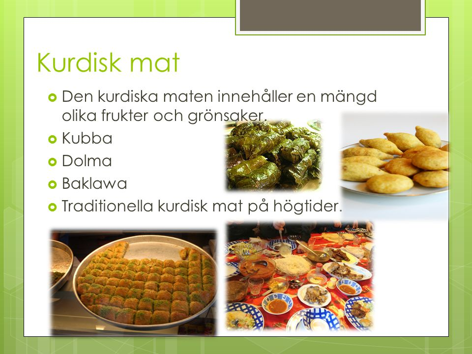 Kurdisk mat Den kurdiska maten innehåller en mängd olika frukter och grönsaker. Kubba. Dolma. Baklawa.