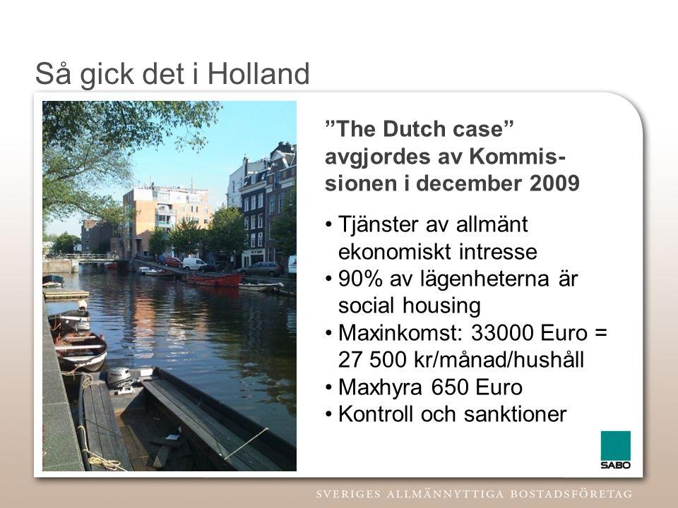 Så gick det i Holland The Dutch case avgjordes av Kommis-sionen i december 2009. Tjänster av allmänt ekonomiskt intresse.