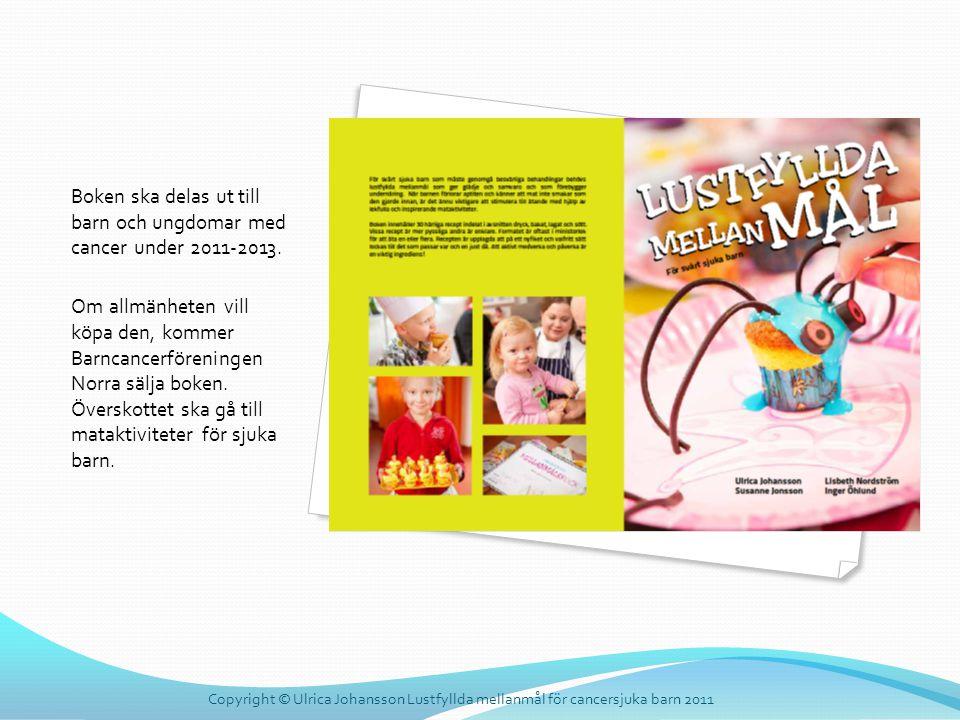 Boken ska delas ut till barn och ungdomar med cancer under 2011-2013.