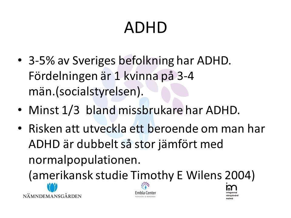 ADHD 3-5% av Sveriges befolkning har ADHD. Fördelningen är 1 kvinna på 3-4 män.(socialstyrelsen). Minst 1/3 bland missbrukare har ADHD.