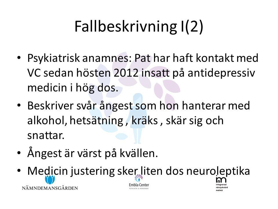 Fallbeskrivning I(2) Psykiatrisk anamnes: Pat har haft kontakt med VC sedan hösten 2012 insatt på antidepressiv medicin i hög dos.
