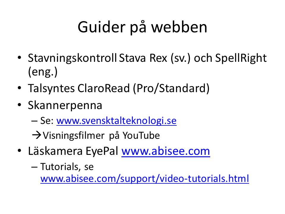 Guider på webben Stavningskontroll Stava Rex (sv.) och SpellRight (eng.) Talsyntes ClaroRead (Pro/Standard)