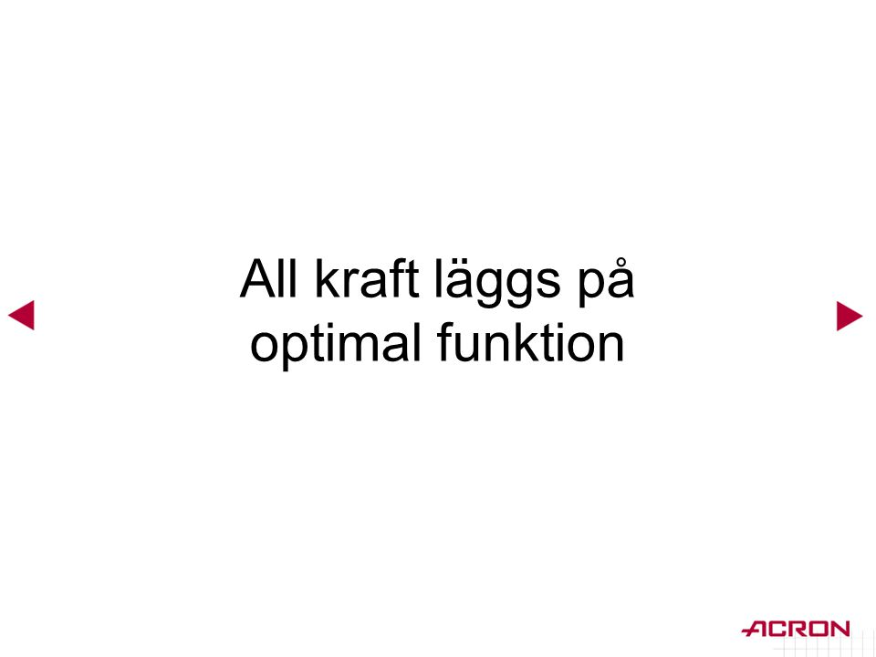 All kraft läggs på optimal funktion