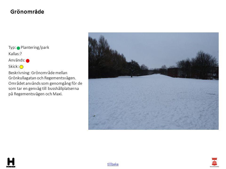 Grönområde Typ: Plantering/park Kallas: Används: Skick: