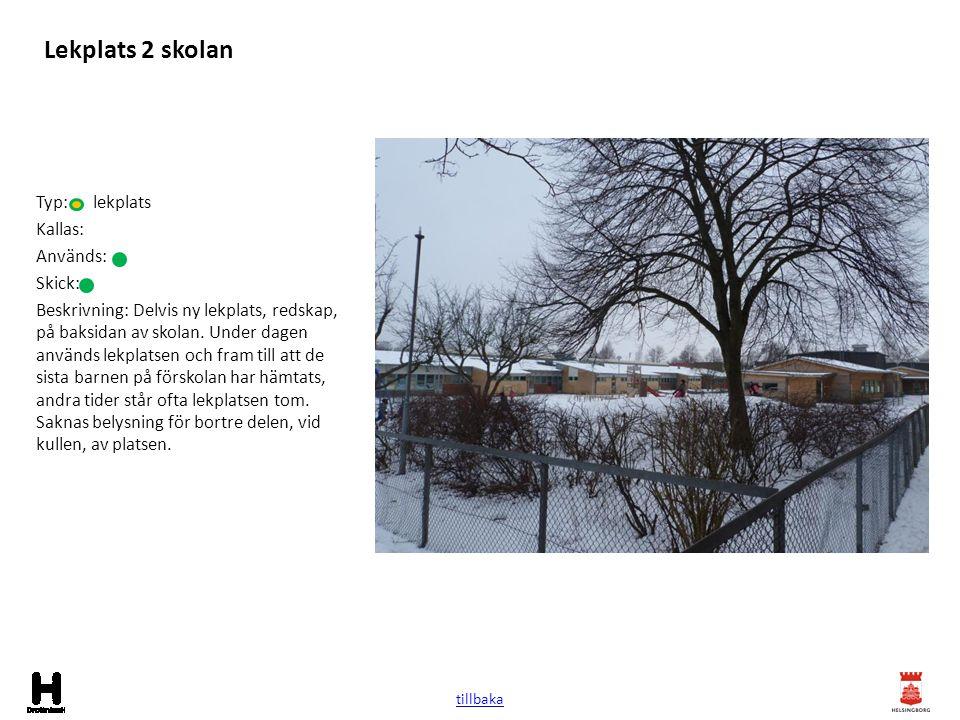 Lekplats 2 skolan Typ: lekplats Kallas: Används: Skick: