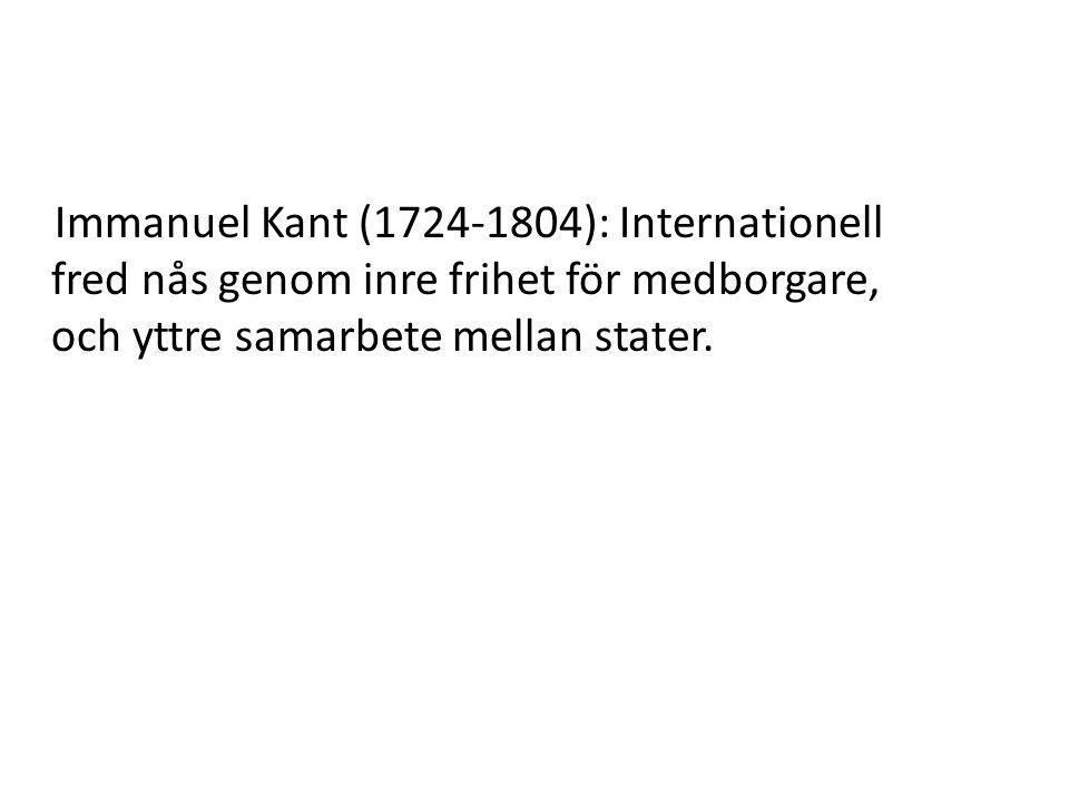 Immanuel Kant (1724-1804): Internationell fred nås genom inre frihet för medborgare, och yttre samarbete mellan stater.