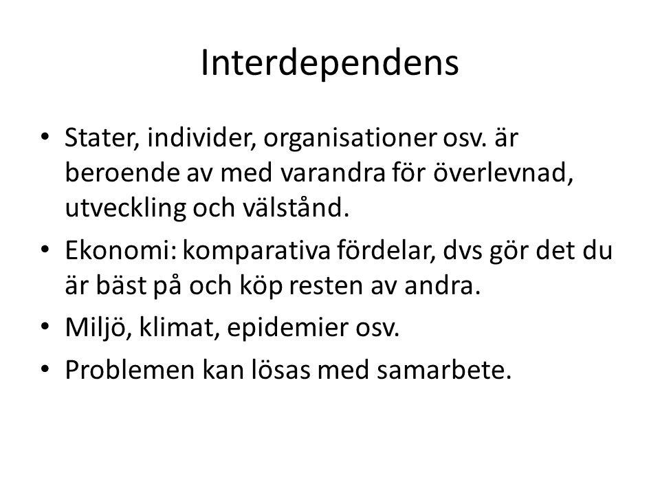 Interdependens Stater, individer, organisationer osv. är beroende av med varandra för överlevnad, utveckling och välstånd.