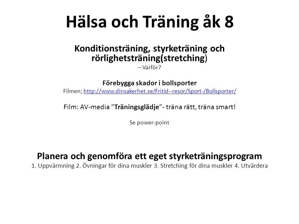 Hälsa och Träning åk 8 Konditionsträning, styrketräning och rörlighetsträning(stretching) – Varför