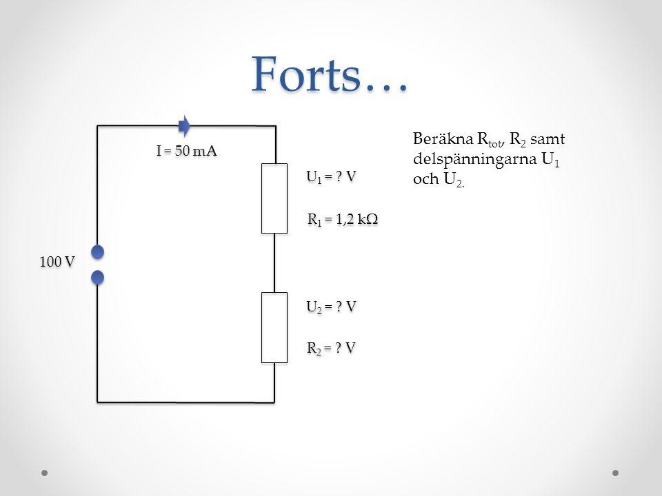 Forts… Beräkna Rtot, R2 samt delspänningarna U1 och U2. I = 50 mA