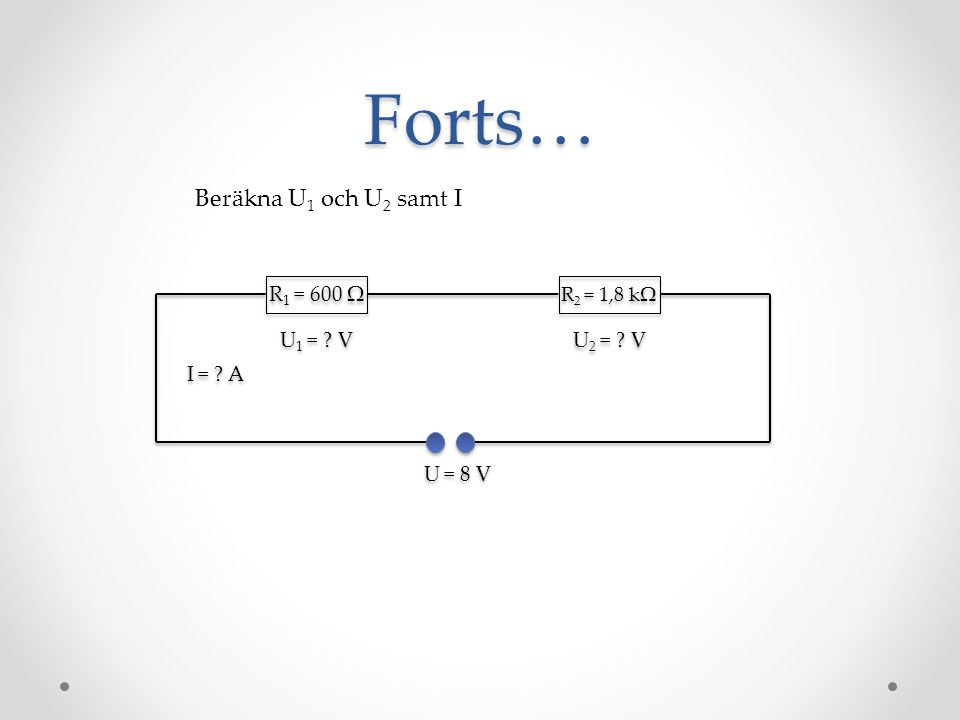 Forts… Beräkna U1 och U2 samt I R1 = 600 Ω U1 = V U2 = V I = A