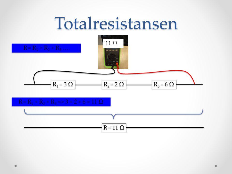 Totalresistansen R = R1 + R2 + R3 … 11 Ω