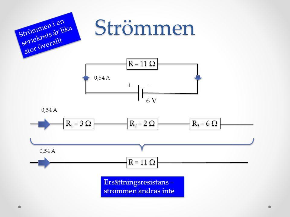 Strömmen Strömmen i en seriekrets är lika stor överallt R = 11 Ω + −