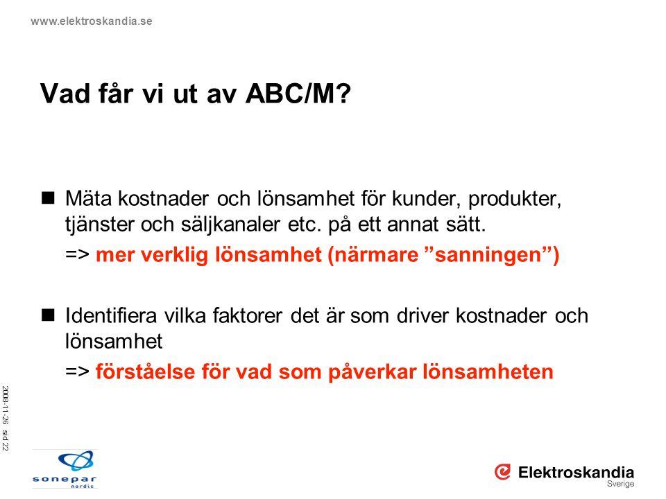 Vad får vi ut av ABC/M Mäta kostnader och lönsamhet för kunder, produkter, tjänster och säljkanaler etc. på ett annat sätt.
