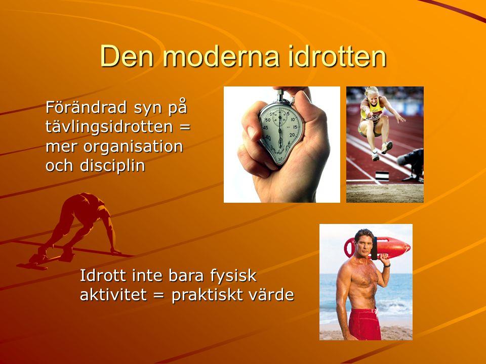 Den moderna idrotten Förändrad syn på tävlingsidrotten = mer organisation och disciplin.