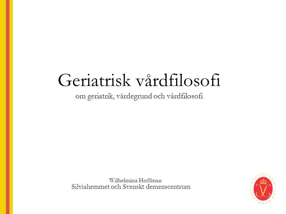 Geriatrisk vårdfilosofi om geriatrik, värdegrund och vårdfilosofi