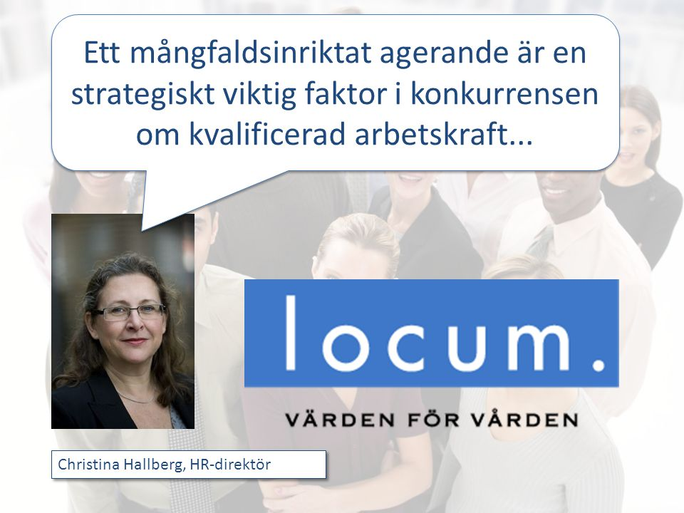 Ett mångfaldsinriktat agerande är en strategiskt viktig faktor i konkurrensen om kvalificerad arbetskraft...