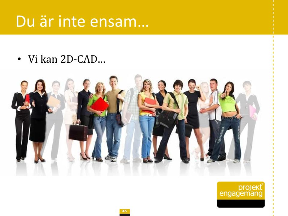 Du är inte ensam… Vi kan 2D-CAD…