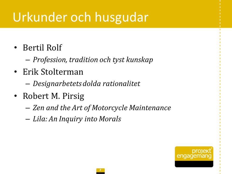Urkunder och husgudar Bertil Rolf Erik Stolterman Robert M. Pirsig