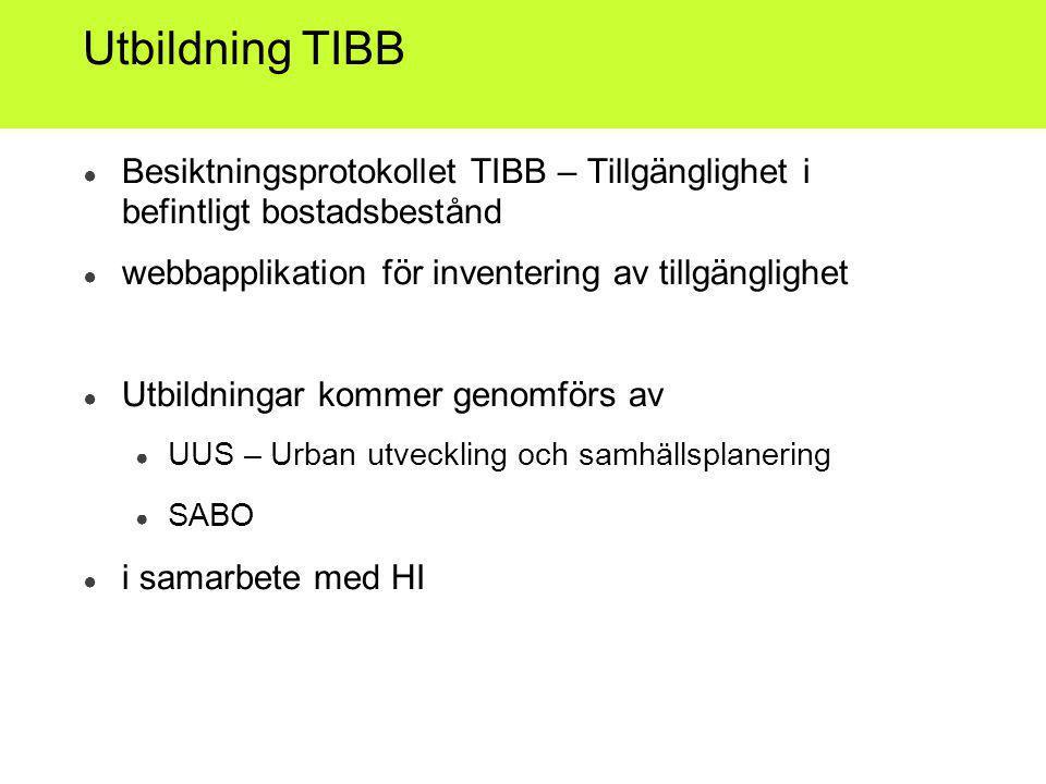 Utbildning TIBB Besiktningsprotokollet TIBB – Tillgänglighet i befintligt bostadsbestånd. webbapplikation för inventering av tillgänglighet.