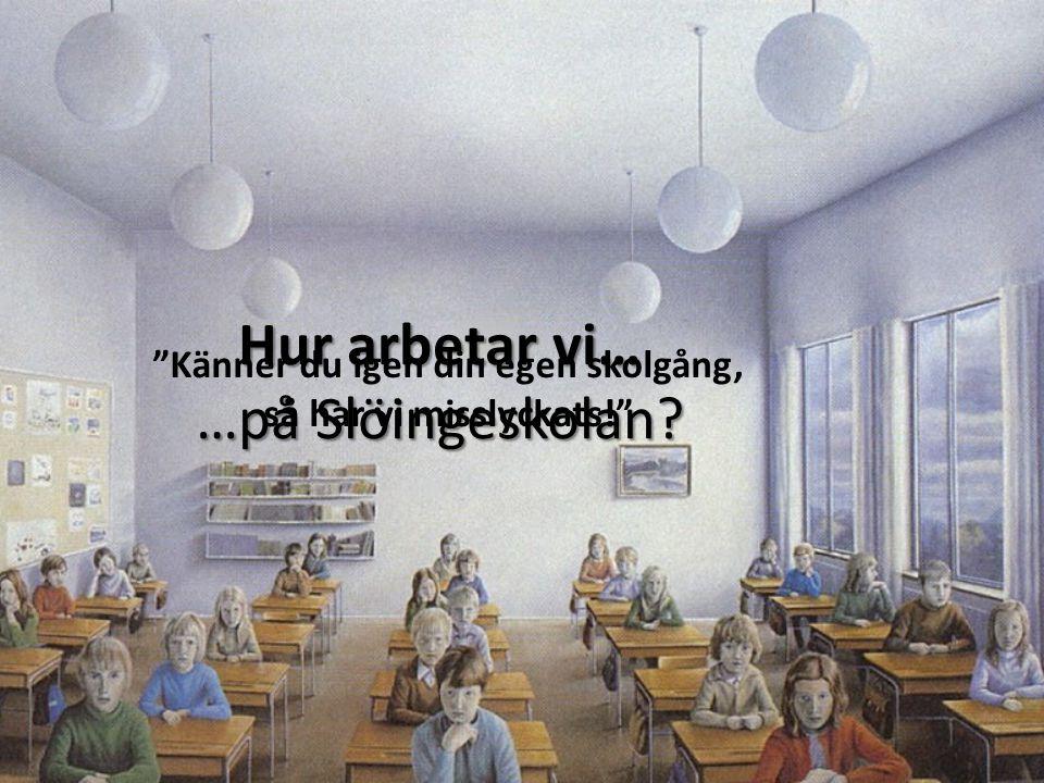 Hur arbetar vi… …på Slöingeskolan